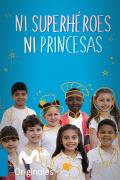 Ni superhéroes ni princesas: Selección(T1) | 5episodios