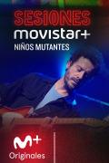 Sesiones Movistar+ (T2) - Niños mutantes