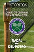 Wimbledon: Cuartos de Final (Ronda Masculina) - Nadal- Del Potro. Cuartos 2018