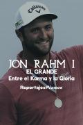 Jon Rahm I, El Grande. Entre el Karma y la Gloria